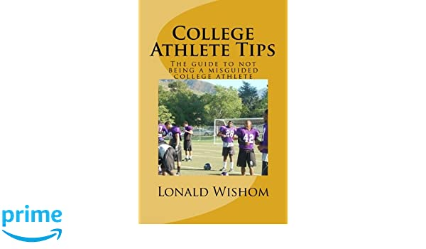 College Athlete Tips: The Guide to not being a Misguided Athlete