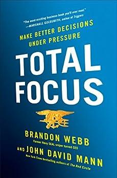 Total Focus: Make Better Decisions Under Pressure by [Webb, Brandon, Mann, John David]