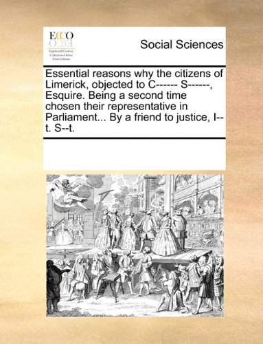Essential reasons why the citizens of Limerick, objected to C------ S------, Esquire. Being a second time chosen their r