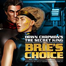 Brie's Choice: Tales from the Secret King, Book 3 Audiobook by Dawn Chapman Narrated by Holly Adams, Greg Tremblay
