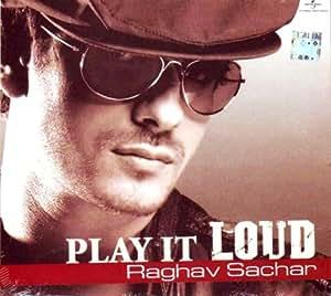 Play it loud-Raghav Sachar