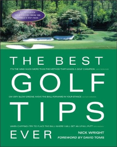 The Best Golf Tips Ever : Guaranteed Shot-Savers from the World's Top Pros (The Best Golf Tips)