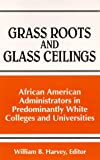 Grass Roots and Glass Ceilings : African American Administrators in Predominantly White Colleges and Universities, , 0791441636