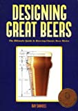 Designing Great Beers : The Ultimate Guide to Brewing Classic Beer Styles