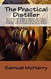 The Practical Distiller An Introduction To Making Whiskey, Gin, Brandy, Spirits, &c. &c. of Better Quality, and in Larger Quantities, than Produced by ... from the Produce of the United States