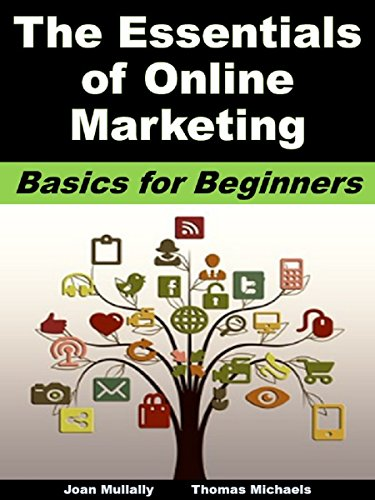 The Essentials of Online Marketing: Basics for Beginners (Business Basics for Beginners Book 37)