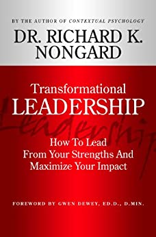 Transformational Leadership: How To Lead  From Your Strengths And  Maximize Your Impact by [Nongard, Richard]