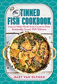 The Tinned Fish Cookbook: Easy-to-Make Meals from Ocean to Plate―Sustainably Canned, 100% Delicious