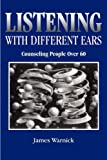 Listening with Different Ears : Counseling People over Sixty, Warnick, James, 0936609281