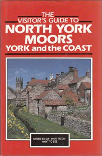 The Visitor's Guide to the North York Moors, York and the