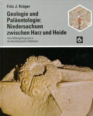 Geologie und Paläontologie: Niedersachsen zwischen Harz und Heide. Vom Mittelgebirge bis in die Norddeutsche Tiefebene
