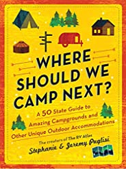 Where Should We Camp Next?: A 50-State Guide to Amazing Campgrounds and Other Unique Outdoor Accommodations (T