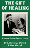 The Gift of Healing, Olga N. Worrall and Ambrose Worrall, 0898041422