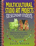 img - for Multicultural Studio Art Projects for Secondary Students: Ready-To-Use Lesson Plans, Color Prints, and Worksheets for Exploring Eight World Cultures book / textbook / text book
