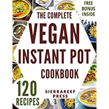 VEGAN INSTANT POT: 120 QUICK AND EASY INSTANT POT VEGAN HOMEMADE MEALS (insant pot, instant pot vegan, instant pot cookbook, pressure cooker, vegan, vegan recipes, vegan cookbook, cleanse, cooking)