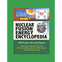 Nuclear Fusion Energy Encyclopedia - Volume 2: ITER Project, Burning Plasma, American and International Fusion Research Facilities, Spinoffs, FESAC Reports, Toroidal Magnetic Fusion