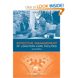 Effective Management of Long Term Care Facilities, Second Edition Douglas A. Singh