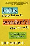 Bobby Wonderful: An Imperfect Son Says Good-bye