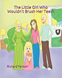 img - for The Little Girl Who Wouldn t Brush Her Teeth: Part of the