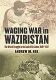 Waging War in Waziristan, Andrew M. Roe, 0700616993