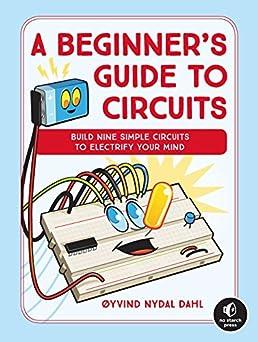 a beginner\u0027s guide to circuits nine simple projects with lightsa beginner\u0027s guide to circuits nine simple projects with lights, sounds, and more! paperback \u2013 october 23, 2018