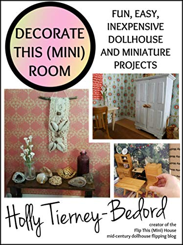 Decorate This (Mini) Room: Fun, easy, inexpensive dollhouse and miniature projects