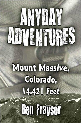 Download Anyday Adventures: Mount Massive, Colorado, 14,421 Feet pdf