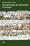 img - for Das Jahrhundert der Reformation in Sachsen: Festgabe zum 450ja hrigen Bestehen der Evangelisch-Lutherischen Landeskirche Sachsens (German Edition) book / textbook / text book