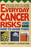 Everyday Cancer Risks and How to Avoid Them, Mary K. Levenstein, 0895295059