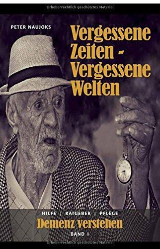 Vergessene Zeiten - Vergessene Welten: Band 1 Alzheimer und Demenz verstehen.