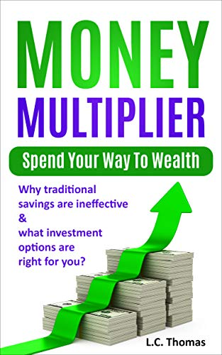 Money Multiplier: Spend Your Way to Wealth by [Thomas, L.C.]