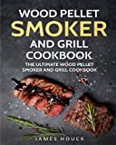 Wood Pellet Smoker and Grill Cookbook: The Ultimate Wood Pellet Smoker and Grill: Simple and Delicious Wood Pellet Smoker and Grill Recipes for Your Whole Family (Barbeque Cookbook) (Volume 2)