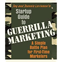 Startup Guide to Guerrilla Marketing: A Simple Battle Plan for First-Time Marketers