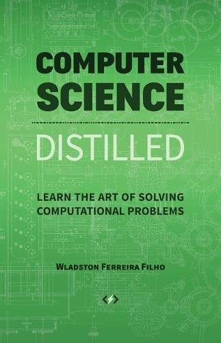 Computer Science Distilled: Learn the Art of Solving Computa