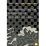 Les origines du régime parlementaire en France, 1814-1848 (Léviathan)