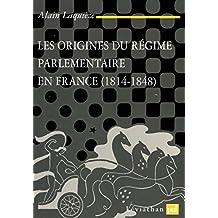Les origines du régime parlementaire en France, 1814-1848 (Léviathan) (French Edition)