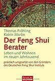Der Feng Shui Berater: Leben und Wohnen im neuen Jahrtausend -