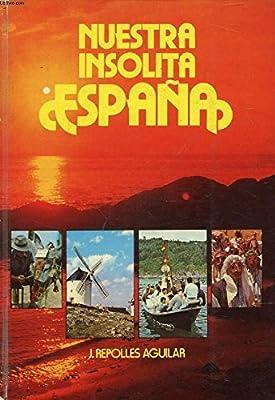 NUESTRA INSOLITA ESPAÑA: Amazon.es: REPOLLES AGUILAR J.: Libros