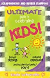 The Ultimate Guide to Celebrating Kids, Linda LaTourelle, 0974533947