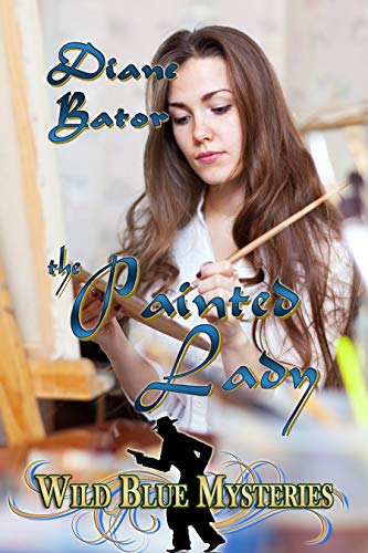 The Painted Lady (Wild Blue Mysteries Book 4) by [Bator, Diane]