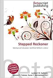 Stepped Reckoner: Mechanical Calculator, Gottfried Wilhelm Leibniz: Amazon.es: Surhone, Lambert M, Timpledon, Miriam T, Marseken, Susan F: Libros en idiomas extranjeros