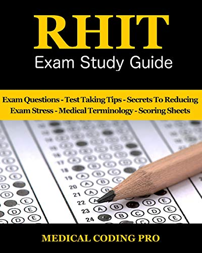 RHIT Exam Study Guide - 2018 Edition: 150 RHIT Exam Questions, Answers & Rationale, Tips To Pass The Exam, Medical Terminology, Common Anatomy, Secrets To Reducing Exam Stress, and Scoring Sheets