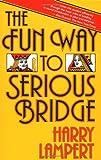 The Fun Way To Serious Bridge [Paperback] [1986] (Author) Harry Lampert
