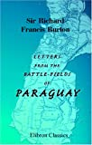 Letters from the Battle-Fields of Paraguay, Richard F. Burton, 1402166095