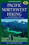 Pacific Northwest Hiking : The Complete Guide to 1,000 of the Best Hikes in Washington and Oregon