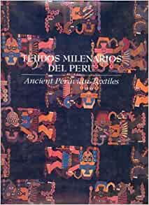 Tejidos milenarios del Peru = Ancient Peruvian textiles (APU series