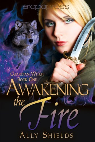 Book: Awakening the Fire (Guardian Witch) by Ally Shields