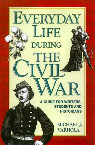 Everyday Life During the Civil War (WRITER'S GUIDE TO EVERYDAY LIFE SERIES)