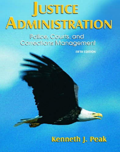 Justice Administration: Police, Courts, and Corrections Management (5th Edition) (Judicial Process 5th Edition)