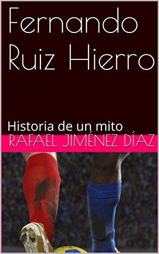 Fernando Ruiz Hierro: Historia de un mito (Spanish Edition)